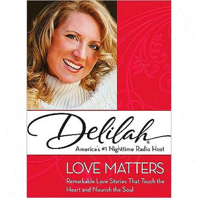 Love Matters: Remarkable Attachment Stories That Touch The Heart And Nourish The Soul