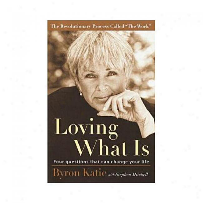 Loving What Is: How Four Questions Can Change Your Life By Byron Katie, Isbn 0609608746