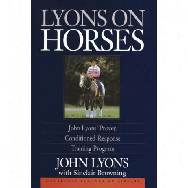 Lyons On Horses: John Lyons' Proven Conditioned-response Training Program By John Lyons, Isbn 038541398x