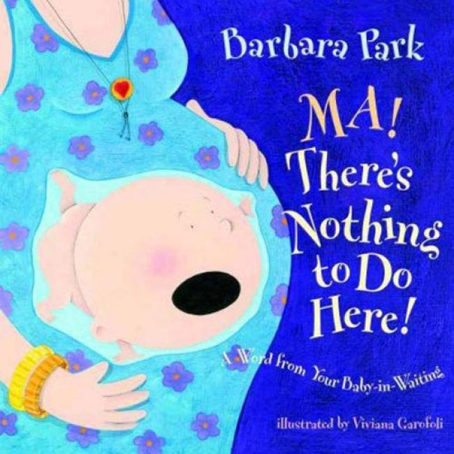 Ma! There's Nothing To Do Here!: A Word Frpm Your Baby-in-waiting
