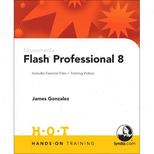 Macromedia Flash Professional 8: Includes Exercise Files And Demo Movies [with Cdrom]
