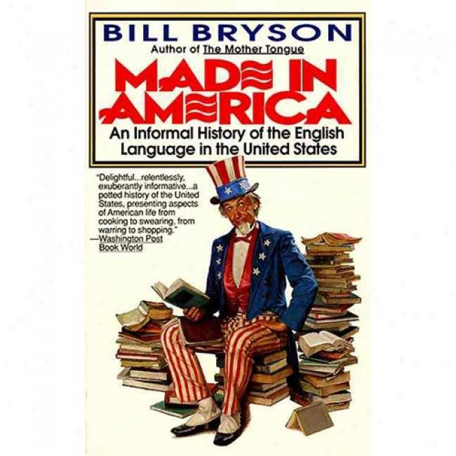 Made In Amercia: An Informal History Of The English Language In The United States By Bill Bryson, Isbn 0380713810