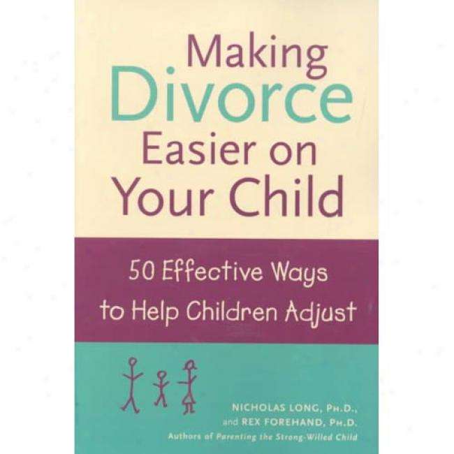 Making Divorce Easier On Your Offspring: 50 Effective Ways To Help Children Adjust By Nicholas James Long, Isbn 0809294192