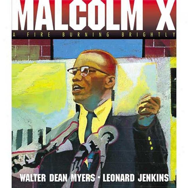 Malcolm X: A Fire Burning Brightly By Walter Dean Myers, Isbn 0060562013