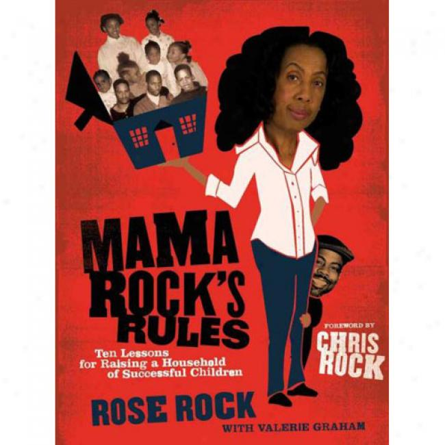 Mama Rock's Rules: Ten Lessons For Raising A Houseful Of Successful Cgildren