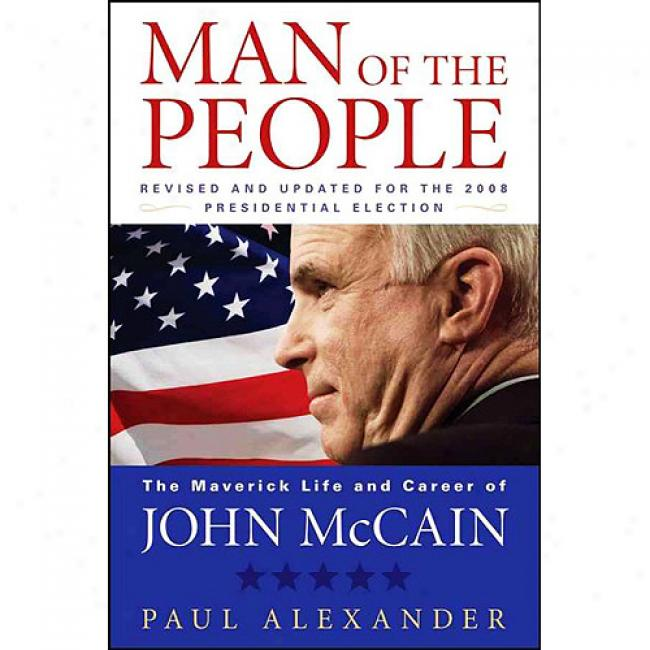 Man Of The People: The Maverick Life And Career Of John Mccain