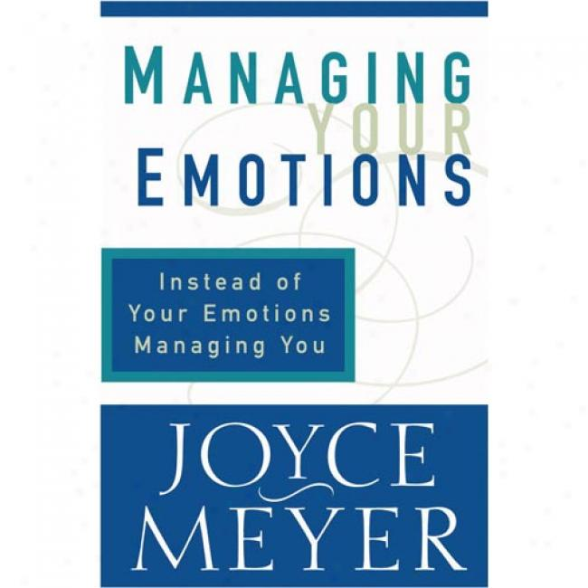 Managing Your Emotions By Joyce Meyer, Isbn 0446532029
