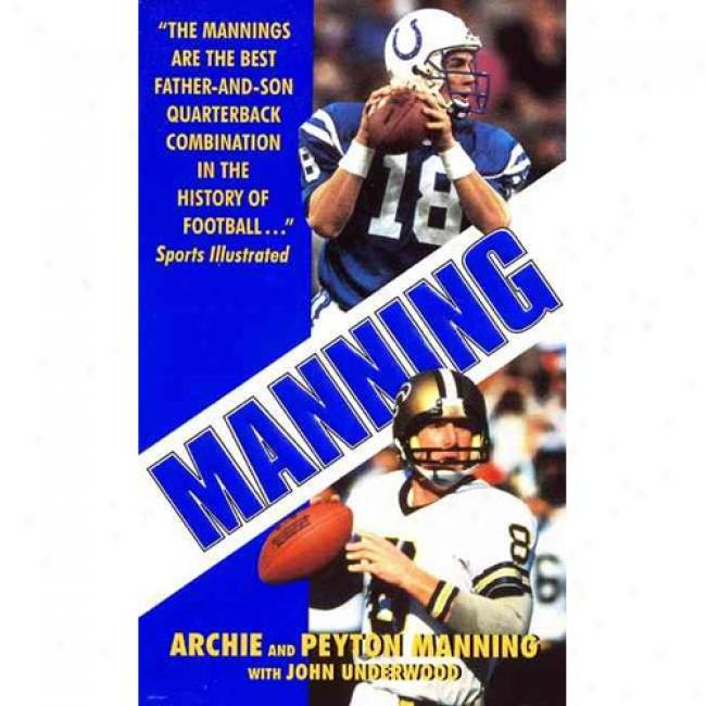 Manning: Two Generations Of Athletic Greatness And The Glorious Legacy Of Southern Football By Archie Manning, Isbn 0061020249