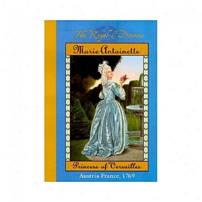 Marie Antoinette: Princess Of Versailles; Austria-france, 1769 By Kathryn Lasky, Isbn 0439076668