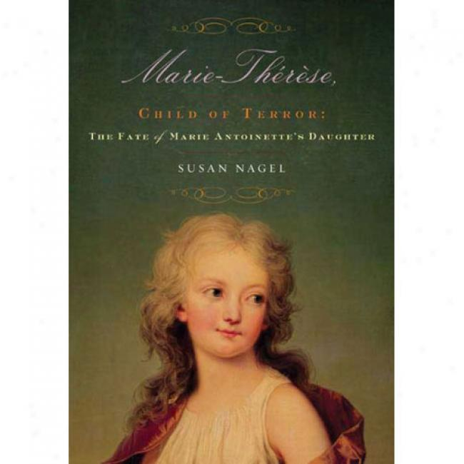 Marie-therese, Chjld Of Terror: The Fate Of Marie Antoinette's Daughter