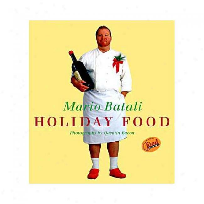 Mario Batali Holiiday Food: Family Recipes For The Most Festive Time Of The Year By Mario Batali, Isbn 060960774x