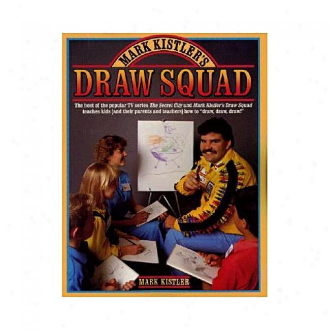 Mark Kistler's Pull Squad By Mark Kistler, Isbn 0671656945