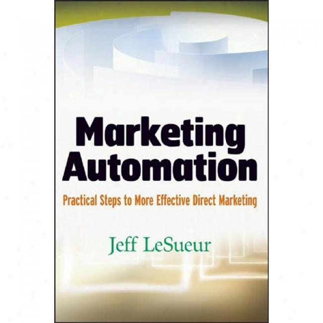 Marketing Automation: Prwctical Steps To More Effective Direct Marketing