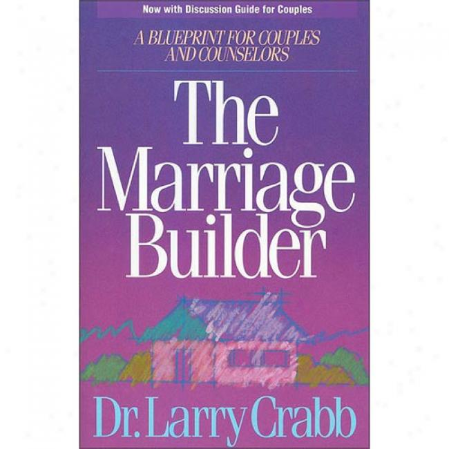 Marriage Builder: A Bluperint For Couples And Counselors By Larry Crabb, Isbn 0310548012
