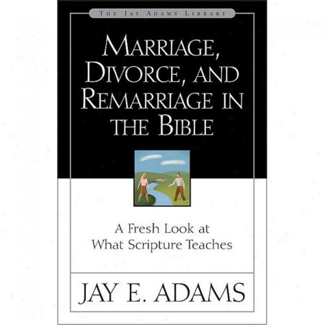 Marriage, Divorce, And Remarriage In The The Scriptures By Jzy Edward Adams, Isbn 0310511119