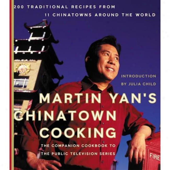 Martin Yan's Chinatown Cooking: 200 Orally transmitted Recipes From 11 Chinatowns Around The World By Madtin Yan, Isbn 0060084758
