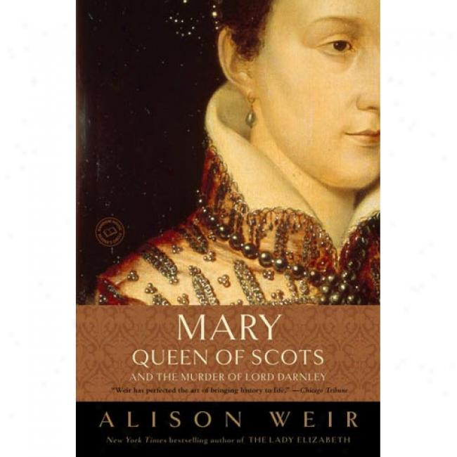 Mary, Queen Of Scots, And The Murder Of Noble Darnley By Alison Weir, Isbn 0812971515