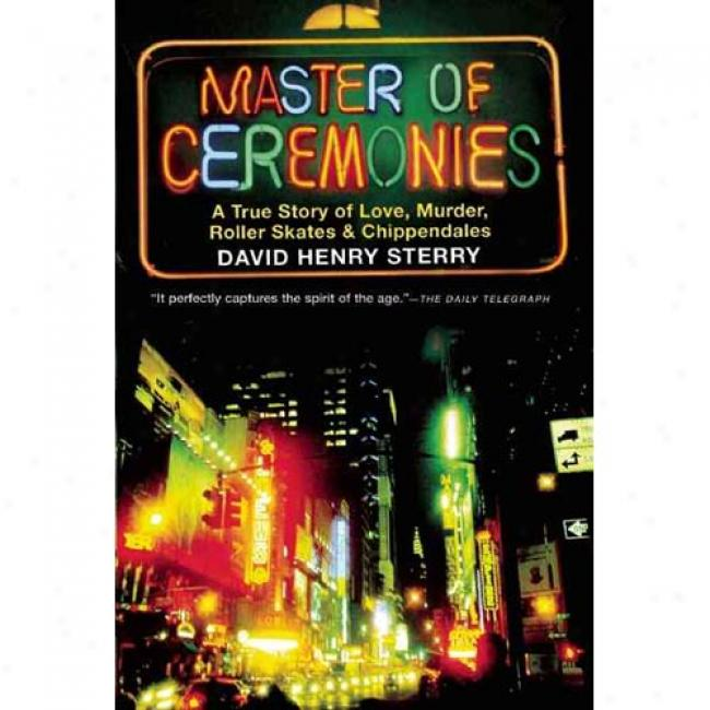 Master Of Ceremoonies: A True Story Of Love, Murder, Roller Skates And Chippendalex
