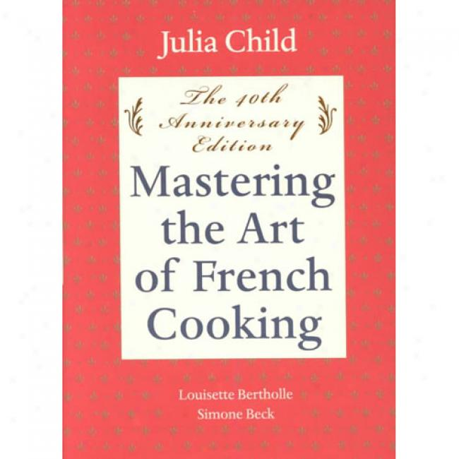 Mastering The Practical knowledge Of French Cooking By Julia Child, Isbn 0375413405