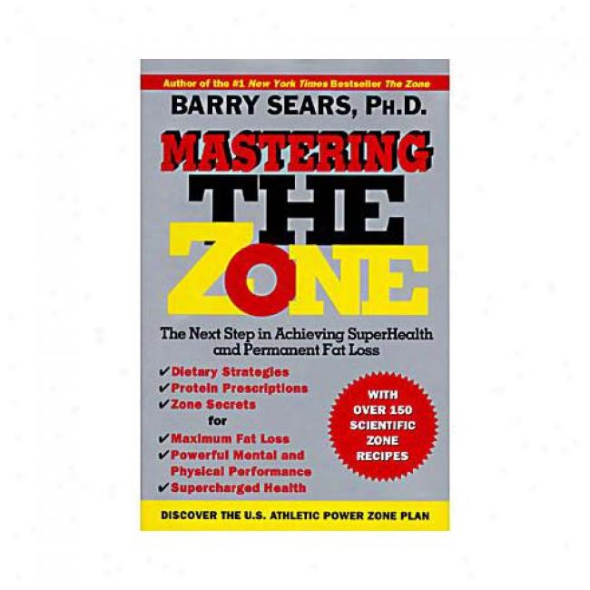 Mastering The Zone: The Next Strp In Achieving Sperhealth And Permanent Fat Loss By Barry Sears, Isbn 0060391901