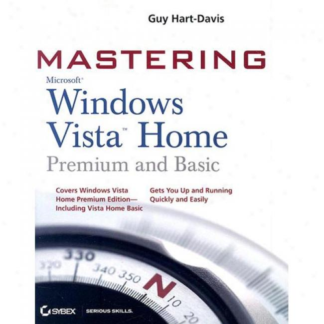 Mastering Windows Vista Home: Premium And Basic