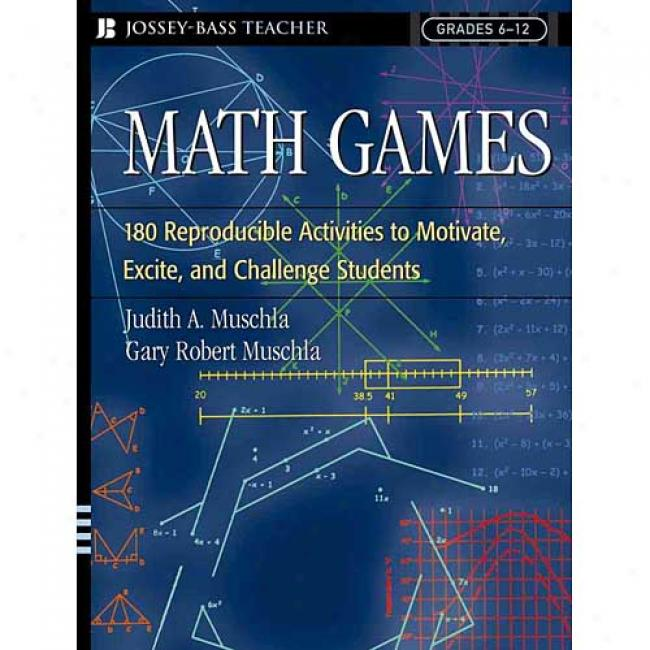 Math Games: 180 Reproducible Activities To Motivate, Excite, And Challenge Students Grades 6-12