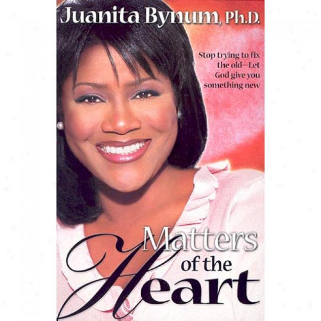 Matters Of The Heart By Juanita Bynum, Isbn 0884198324