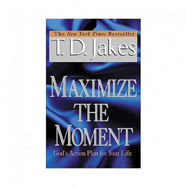 Maximize The Element: God's Action Plan For Your Life By T. D. Jakes, Isbn 0425181634