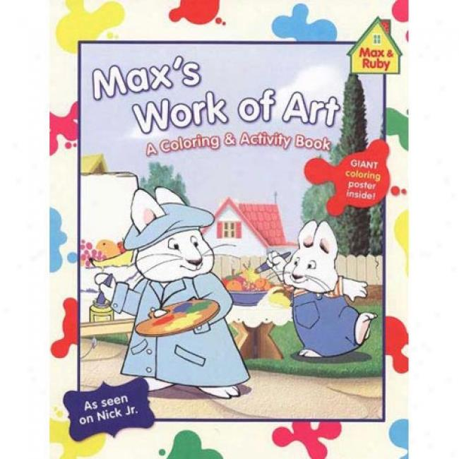 Max's Work Of Art: A Coloring & Activity Book [with Giabt Coloring Poster]
