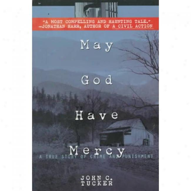 May God Have Mercy: A True Story Of Crime And Punishment By John C. Tucker, Isbn 0385332947