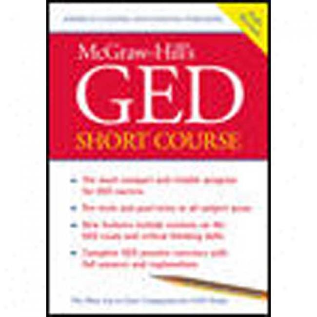 Mcgraw-hills Ged Short Course: The Most Compact And Reliable Program For Ged Success By Mcgraw-hill Companies, Isbn 0071400265