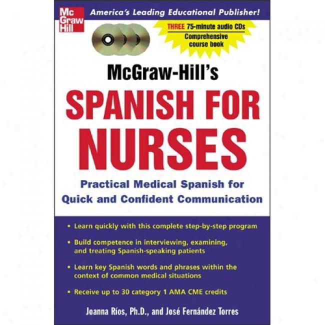 Mcgraa-hill's Spanish For Nurses (book + 3cds): A Practical Course For Quick And Confident Communication