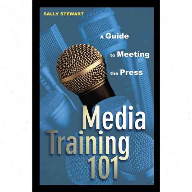 Media Training 101 By Sally Stewart, Isbn 0471271551