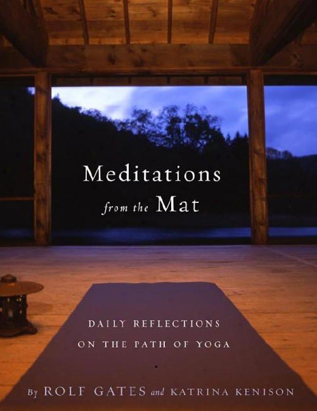 Meditations From The Mat: Daily Reflecrions On The Path Of Yoga By Rolf Gates, Isbn 0385721544