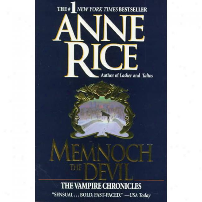 Memnoch The Devil: The Vampie Chronicles By Anne Rice, Isbn 0345389409