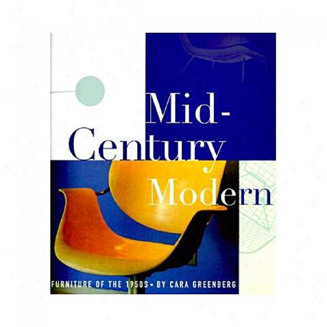 Mid-century Modern: Furnituure Of Th e1950s By Cara Greenberg, Isbn 0517884755