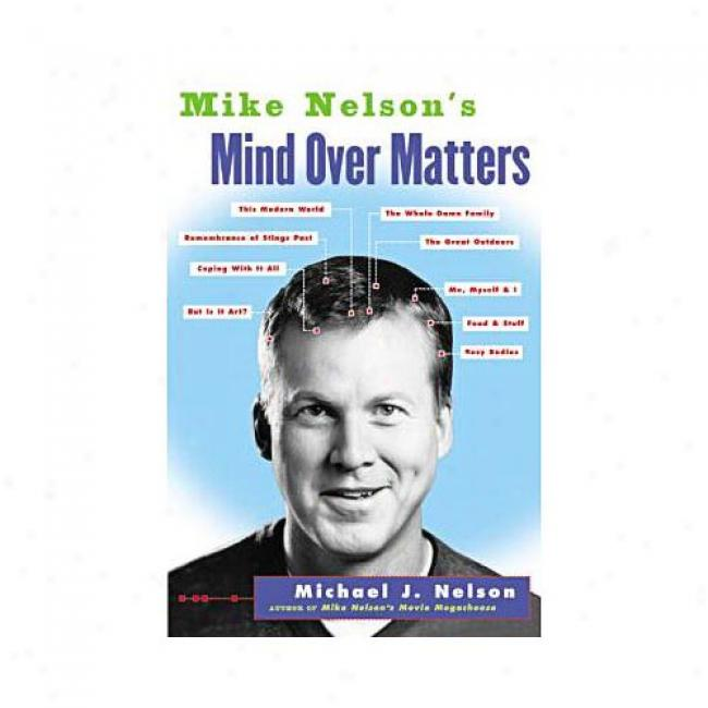 Mike Nelson's Mind Over Matters By Michael J. Nelson, Isbn 0060936142