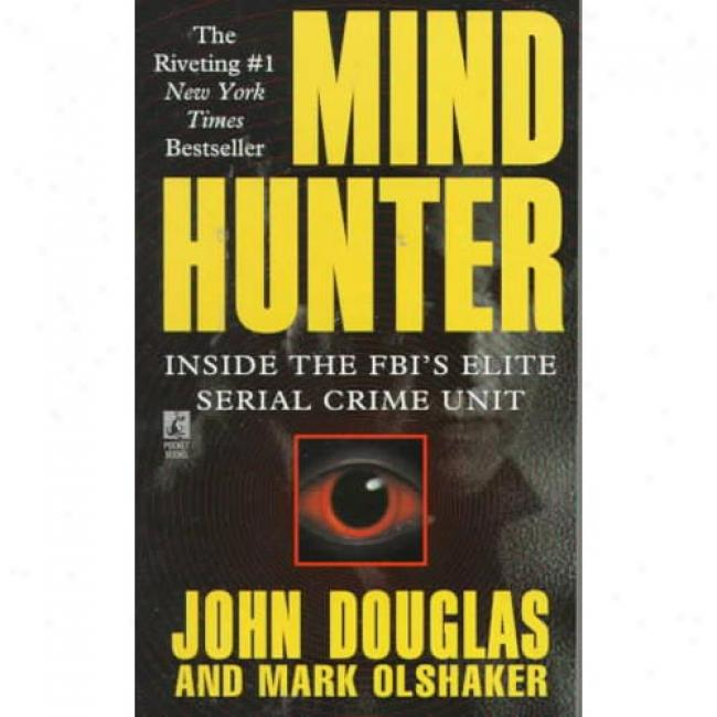 Mindhunter: Inside The Fbi's Elite Seriial Crime Unit By John Douglas, Isbn 0671528904