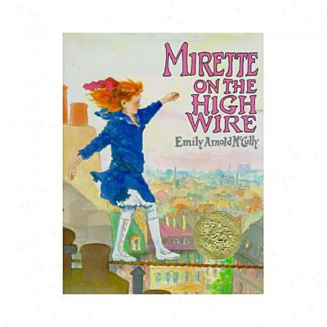 Mirette On The High Wire By Emily Arnold Mccully, Isbn 0399221301