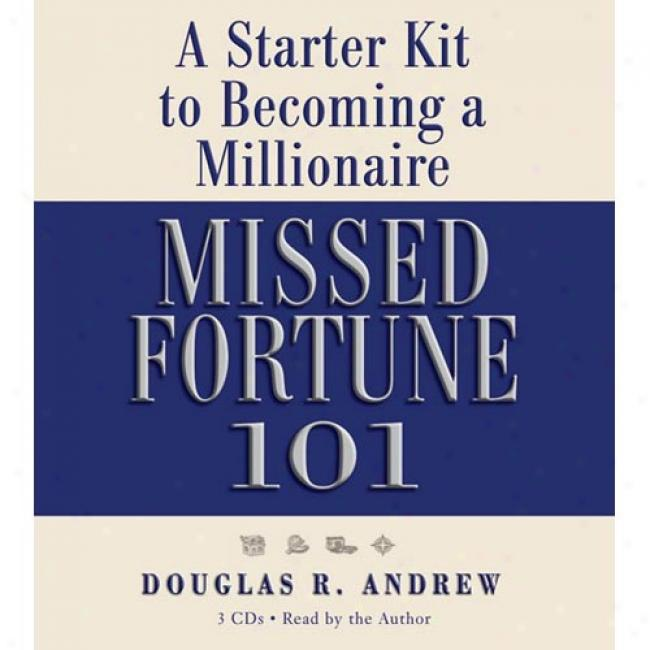 Missed Fortune 101: A Starter Kit To Becoming A Millioniire