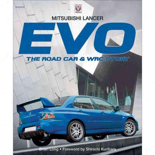 Mitsubishi Lancer Evo: The Road Car & Wrc Story