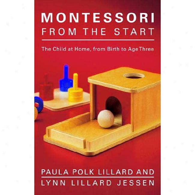 Montessori From The Start: The Child At Home, From Birth To Age Three By Paula Polk Lillard, Isbn 0805211128