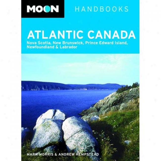 Moon Atlantic Canada: Nova Scotia, New Brunswick, Prince Edward Island, Newfoundland And Labrador