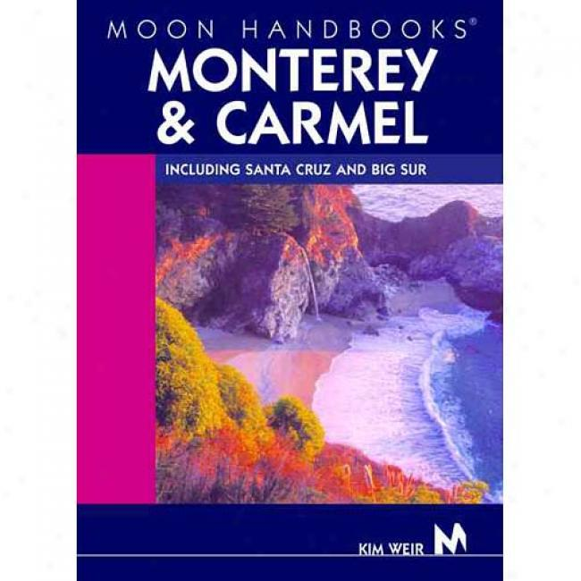 Moon Handbooks Monterey And Carmel: Including Santa Cruz And Big Sur