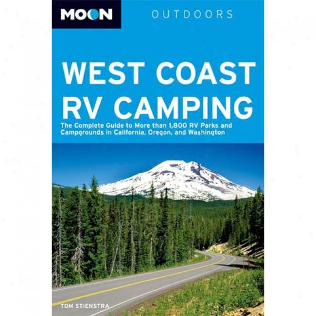 Moon West Coast Rv Camping: The Complete Guide To More Than 1,800 Rv Parks And Campgrounds In California, Oregon, Anr Washington