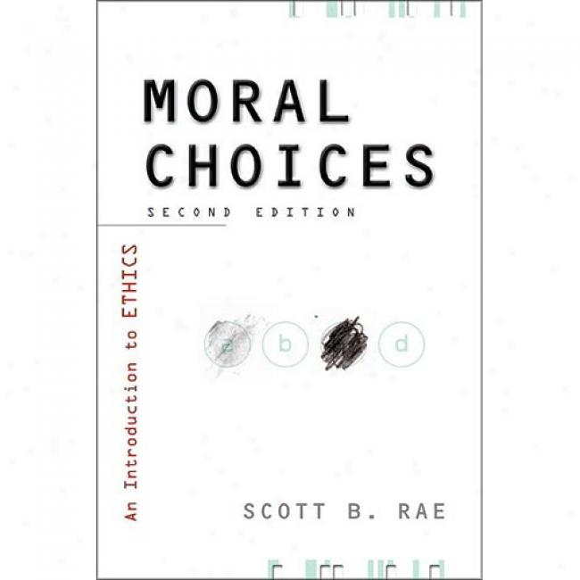 Moral Choices: An Introduction To Ethics By Scott B. Rae, Isbn 0310230152