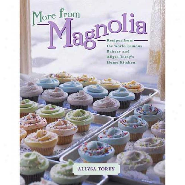 More From Magnolia: Recipes From The World-famous Bakery And Allysa Torey's Home Kitch3n