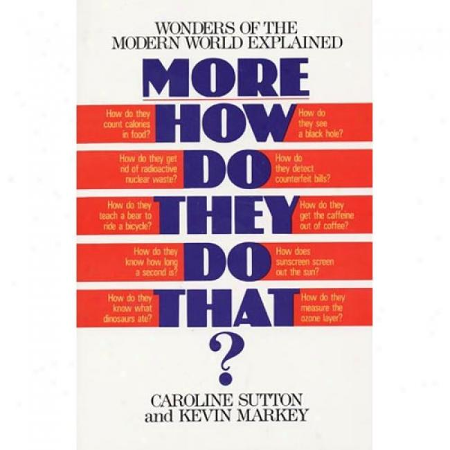 More How Do Tehy Do That?: Wonders Of The Modern World Explained In the name of Caroline Sutton, Isbn 0688132219