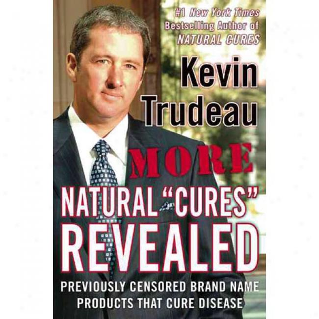More Natural Curs Revealed: Previously Censored Mark  Name Products That Cure Disease