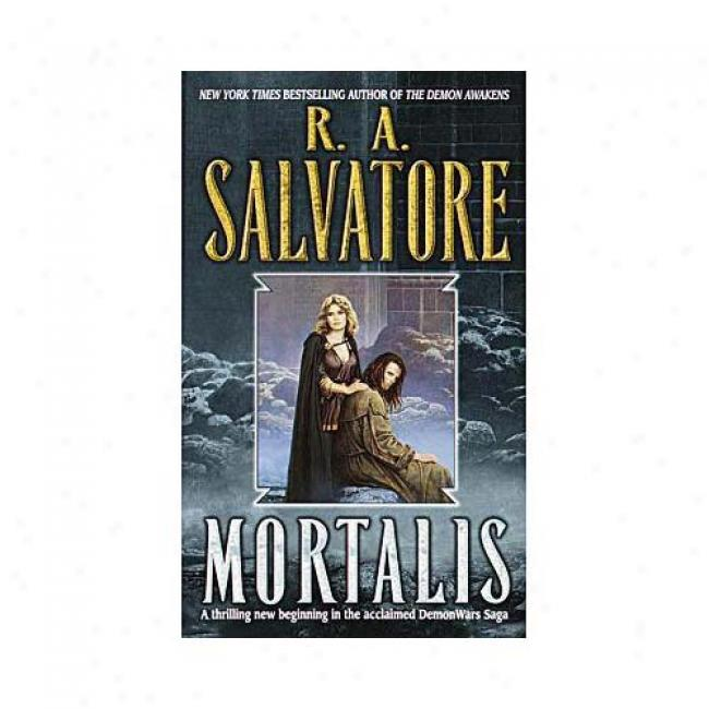 Mortalis By R. A. Salvatore, Isbn 0345430425